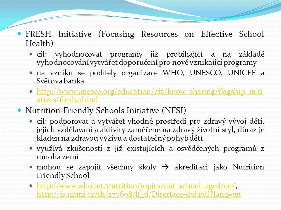 FRESH Initiative (Focusing Resources on Effective School Health) cíl: vyhodnocovat programy již probíhající a na základě vyhodnocování vytvářet doporu