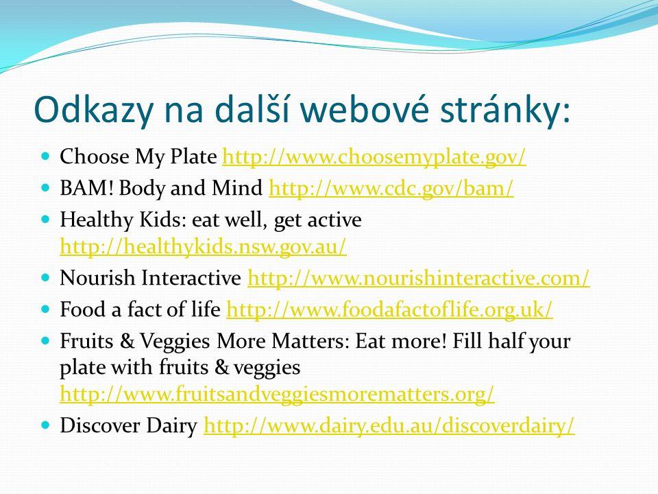 Odkazy na další webové stránky: Choose My Plate http://www.choosemyplate.gov/http://www.choosemyplate.gov/ BAM! Body and Mind http://www.cdc.gov/bam/h
