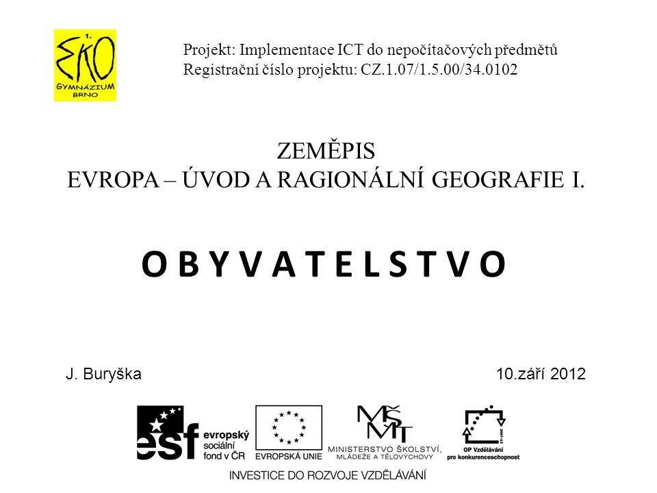 O B Y V A T E L S T V O Projekt: Implementace ICT do nepočítačových předmětů Registrační číslo projektu: CZ.1.07/1.5.00/34.0102 ZEMĚPIS EVROPA – ÚVOD