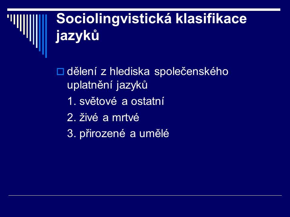 Sociolingvistická klasifikace jazyků  dělení z hlediska společenského uplatnění jazyků 1.