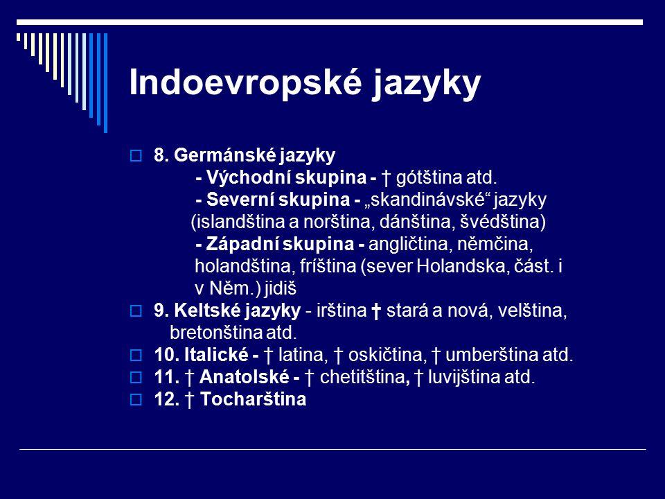 Indoevropské jazyky  8.Germánské jazyky - Východní skupina - † gótština atd.