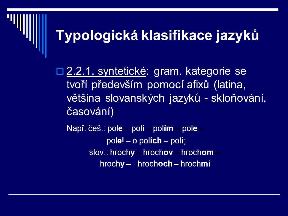 Typologická klasifikace jazyků  2.2.1.syntetické: gram.