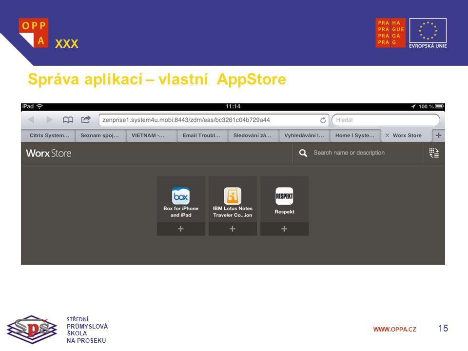 WWW.OPPA.CZ 15 XXX STŘEDNÍ PRŮMYSLOVÁ ŠKOLA NA PROSEKU Správa aplikací – vlastní AppStore
