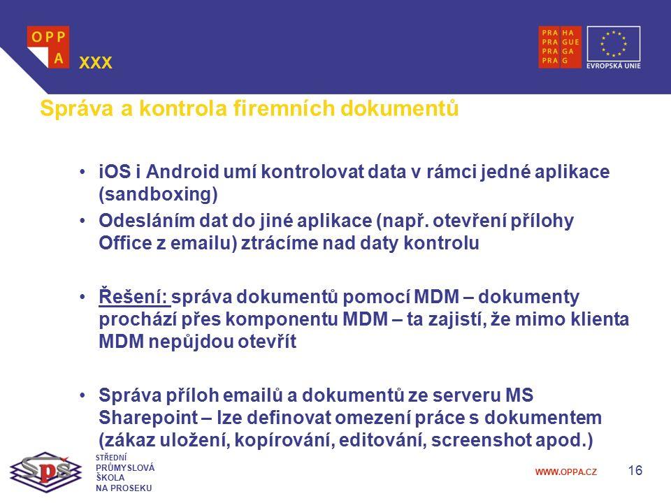 WWW.OPPA.CZ 16 XXX STŘEDNÍ PRŮMYSLOVÁ ŠKOLA NA PROSEKU Správa a kontrola firemních dokumentů iOS i Android umí kontrolovat data v rámci jedné aplikace