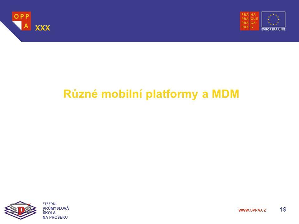 WWW.OPPA.CZ 19 XXX STŘEDNÍ PRŮMYSLOVÁ ŠKOLA NA PROSEKU Různé mobilní platformy a MDM