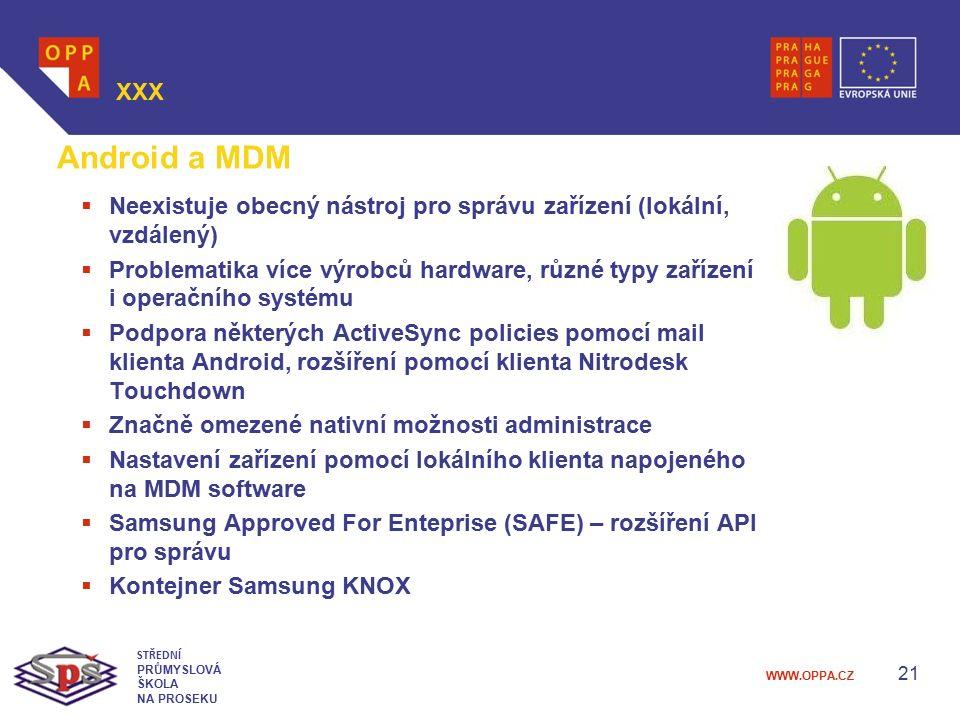 WWW.OPPA.CZ 21 XXX STŘEDNÍ PRŮMYSLOVÁ ŠKOLA NA PROSEKU Android a MDM  Neexistuje obecný nástroj pro správu zařízení (lokální, vzdálený)  Problematik