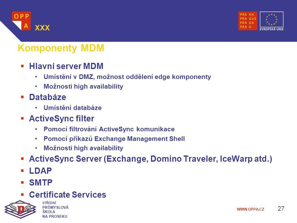 WWW.OPPA.CZ 27 XXX STŘEDNÍ PRŮMYSLOVÁ ŠKOLA NA PROSEKU Komponenty MDM  Hlavní server MDM Umístění v DMZ, možnost oddělení edge komponenty Možnosti hi