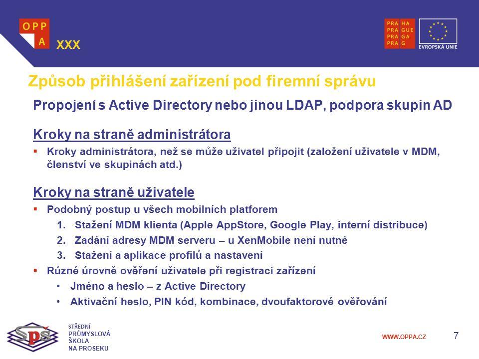 WWW.OPPA.CZ 7 XXX STŘEDNÍ PRŮMYSLOVÁ ŠKOLA NA PROSEKU Způsob přihlášení zařízení pod firemní správu Propojení s Active Directory nebo jinou LDAP, podp
