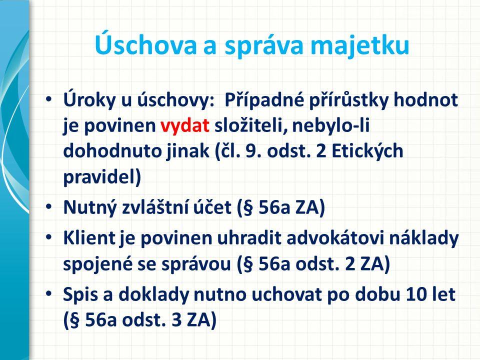Úschova a správa majetku Úroky u úschovy: Případné přírůstky hodnot je povinen vydat složiteli, nebylo-li dohodnuto jinak (čl. 9. odst. 2 Etických pra