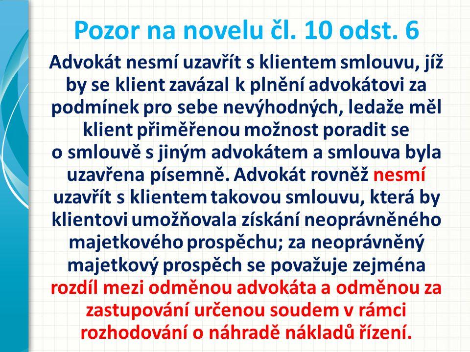 Pozor na novelu čl. 10 odst. 6 Advokát nesmí uzavřít s klientem smlouvu, jíž by se klient zavázal k plnění advokátovi za podmínek pro sebe nevýhodných