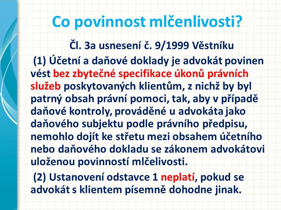 Co povinnost mlčenlivosti? Čl. 3a usnesení č. 9/1999 Věstníku (1) Účetní a daňové doklady je advokát povinen vést bez zbytečné specifikace úkonů právn