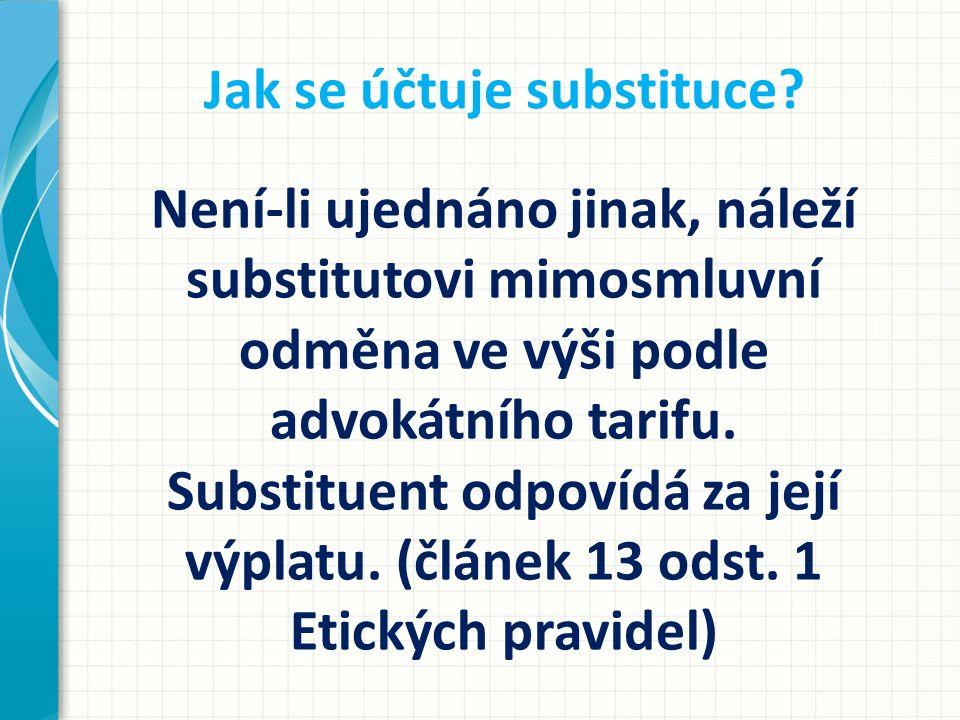Jak se účtuje substituce? Není-li ujednáno jinak, náleží substitutovi mimosmluvní odměna ve výši podle advokátního tarifu. Substituent odpovídá za jej