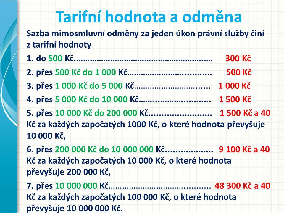 Tarifní hodnota a odměna Sazba mimosmluvní odměny za jeden úkon právní služby činí z tarifní hodnoty 1. do 500 Kč.………………………………………………...…300 Kč 2. přes