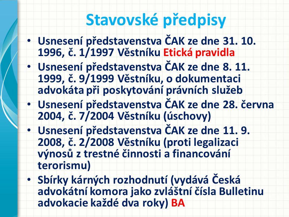 Stavovské předpisy Usnesení představenstva ČAK ze dne 31. 10. 1996, č. 1/1997 Věstníku Etická pravidla Usnesení představenstva ČAK ze dne 8. 11. 1999,