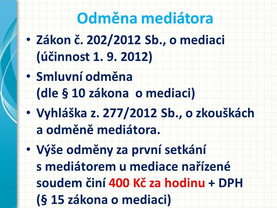 Odměna mediátora Zákon č. 202/2012 Sb., o mediaci (účinnost 1. 9. 2012) Smluvní odměna (dle § 10 zákona o mediaci) Vyhláška z. 277/2012 Sb., o zkoušká
