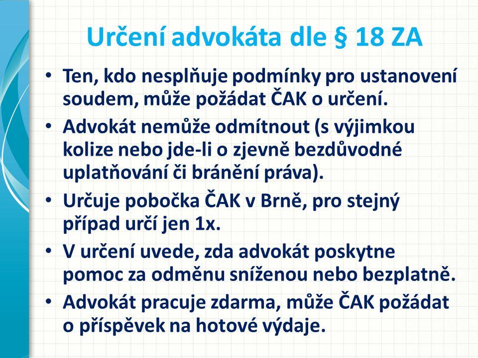 Určení advokáta dle § 18 ZA Ten, kdo nesplňuje podmínky pro ustanovení soudem, může požádat ČAK o určení. Advokát nemůže odmítnout (s výjimkou kolize