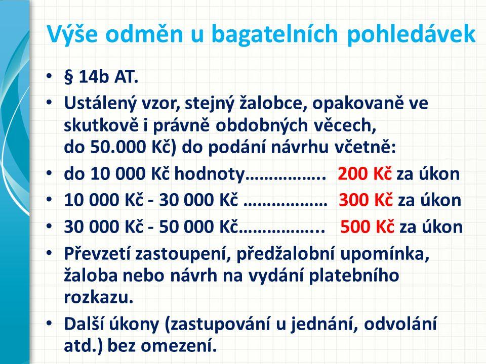 Výše odměn u bagatelních pohledávek § 14b AT. Ustálený vzor, stejný žalobce, opakovaně ve skutkově i právně obdobných věcech, do 50.000 Kč) do podání