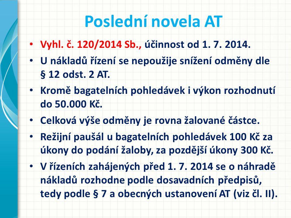 Poslední novela AT Vyhl. č. 120/2014 Sb., účinnost od 1. 7. 2014. U nákladů řízení se nepoužije snížení odměny dle § 12 odst. 2 AT. Kromě bagatelních