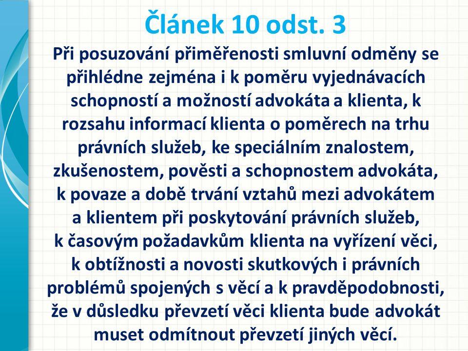 Článek 10 odst. 3 Při posuzování přiměřenosti smluvní odměny se přihlédne zejména i k poměru vyjednávacích schopností a možností advokáta a klienta, k