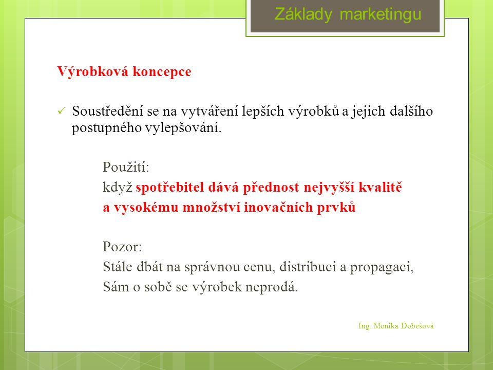 Ing. Monika Dobešová Výrobková koncepce Soustředění se na vytváření lepších výrobků a jejich dalšího postupného vylepšování. Použití: když spotřebitel