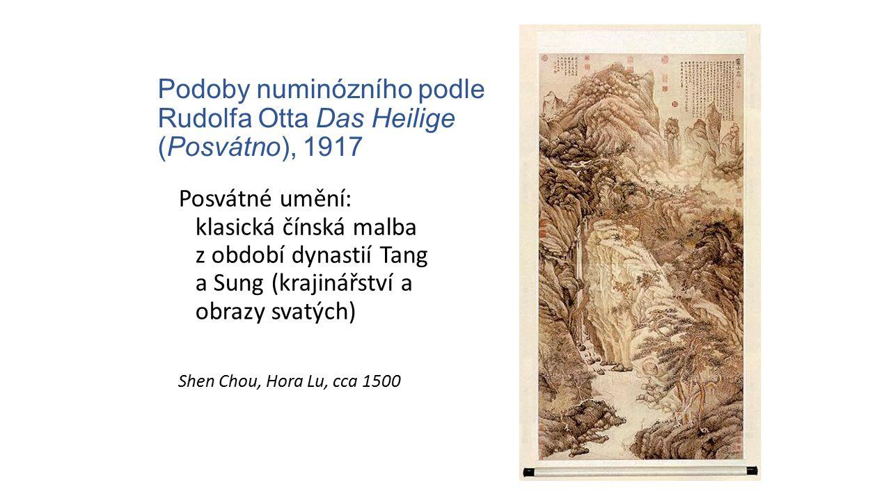 Podoby numinózního podle Rudolfa Otta Das Heilige (Posvátno), 1917 Posvátné umění: klasická čínská malba z období dynastií Tang a Sung (krajinářství a