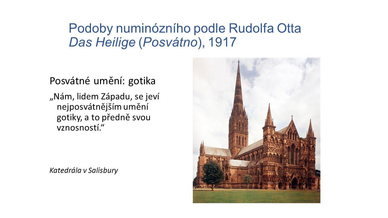 """Podoby numinózního podle Rudolfa Otta Das Heilige (Posvátno), 1917 Posvátné umění: gotika """"Nám, lidem Západu, se jeví nejposvátnějším umění gotiky, a"""