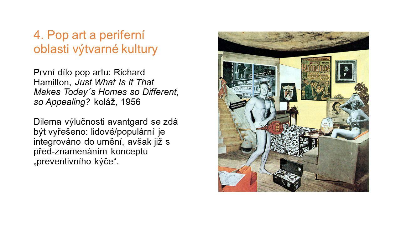 4. Pop art a periferní oblasti výtvarné kultury První dílo pop artu: Richard Hamilton, Just What Is It That Makes Today´s Homes so Different, so Appea