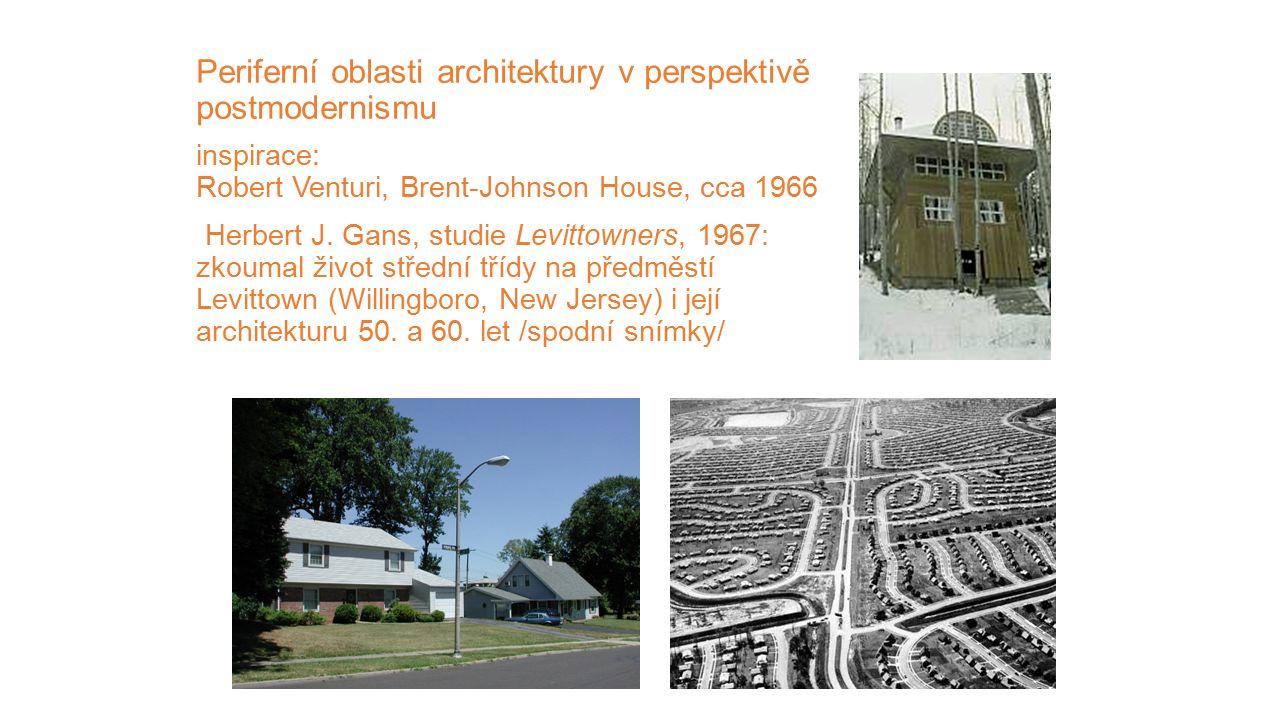 Periferní oblasti architektury v perspektivě postmodernismu inspirace: Robert Venturi, Brent-Johnson House, cca 1966 Herbert J. Gans, studie Levittown