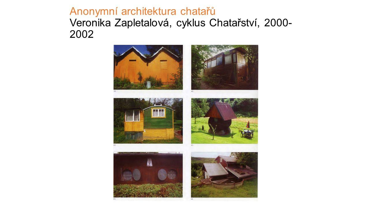 Anonymní architektura chatařů Veronika Zapletalová, cyklus Chatařství, 2000- 2002