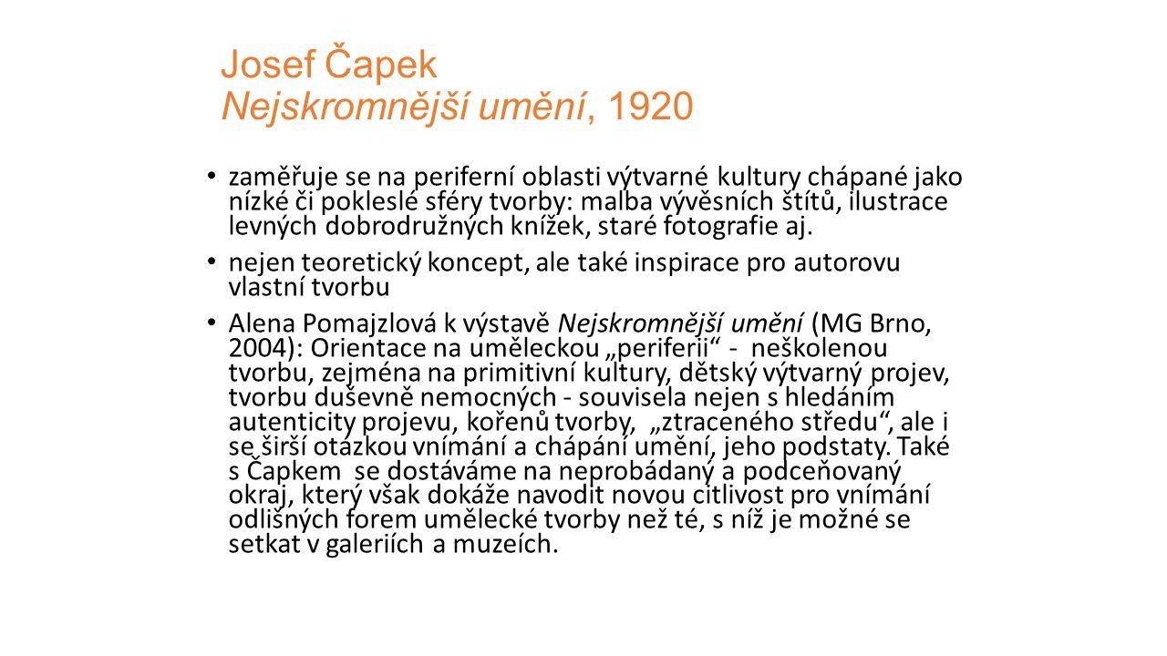 Josef Čapek Nejskromnější umění, 1920 zaměřuje se na periferní oblasti výtvarné kultury chápané jako nízké či pokleslé sféry tvorby: malba vývěsních š
