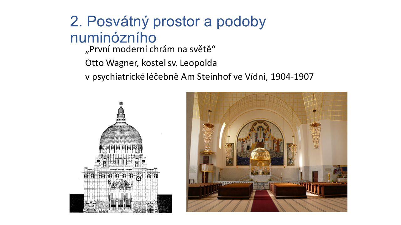 """2. Posvátný prostor a podoby numinózního """"První moderní chrám na světě"""" Otto Wagner, kostel sv. Leopolda v psychiatrické léčebně Am Steinhof ve Vídni,"""