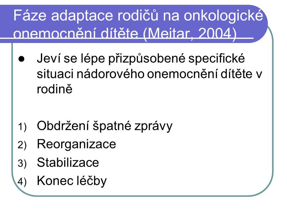 Fáze adaptace rodičů na onkologické onemocnění dítěte (Meitar, 2004) Jeví se lépe přizpůsobené specifické situaci nádorového onemocnění dítěte v rodin