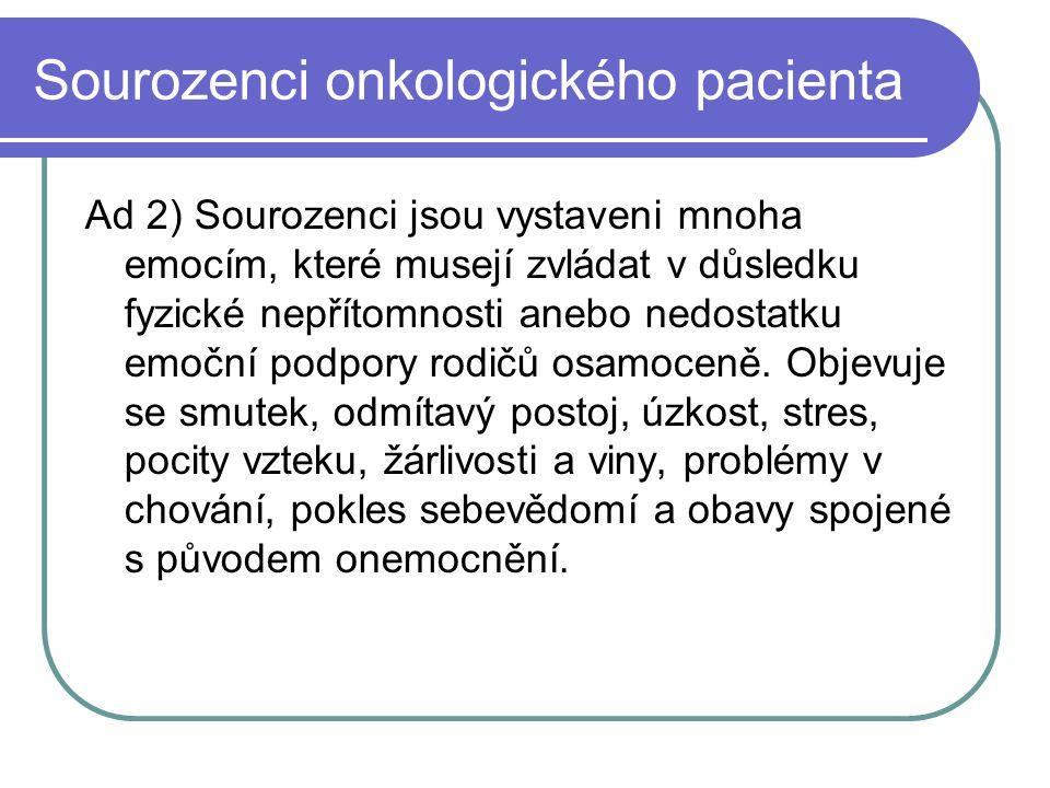 Sourozenci onkologického pacienta Ad 2) Sourozenci jsou vystaveni mnoha emocím, které musejí zvládat v důsledku fyzické nepřítomnosti anebo nedostatku