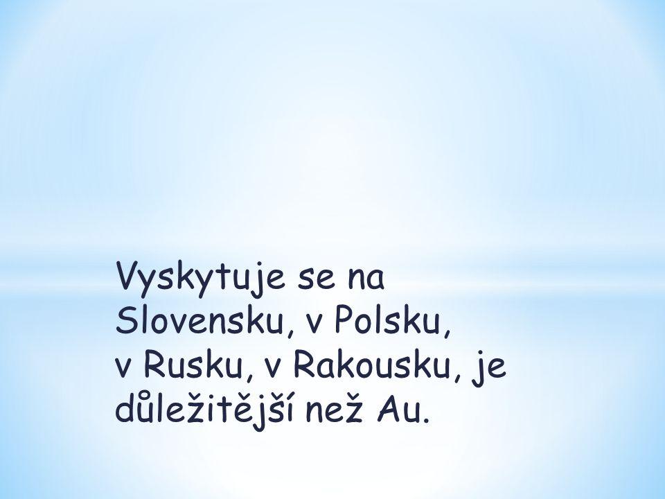 Vyskytuje se na Slovensku, v Polsku, v Rusku, v Rakousku, je důležitější než Au.