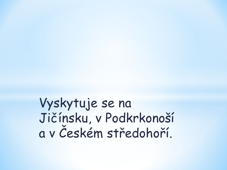 Vyskytuje se na Jičínsku, v Podkrkonoší a v Českém středohoří.
