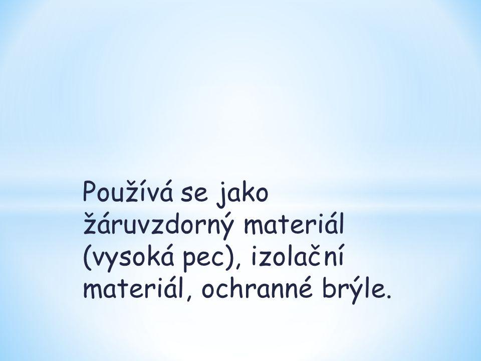 Používá se jako žáruvzdorný materiál (vysoká pec), izolační materiál, ochranné brýle.