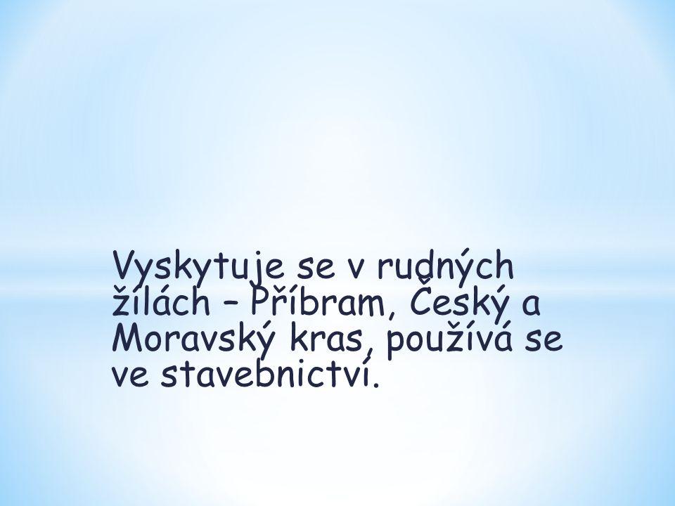 Vyskytuje se v rudných žílách – Příbram, Český a Moravský kras, používá se ve stavebnictví.