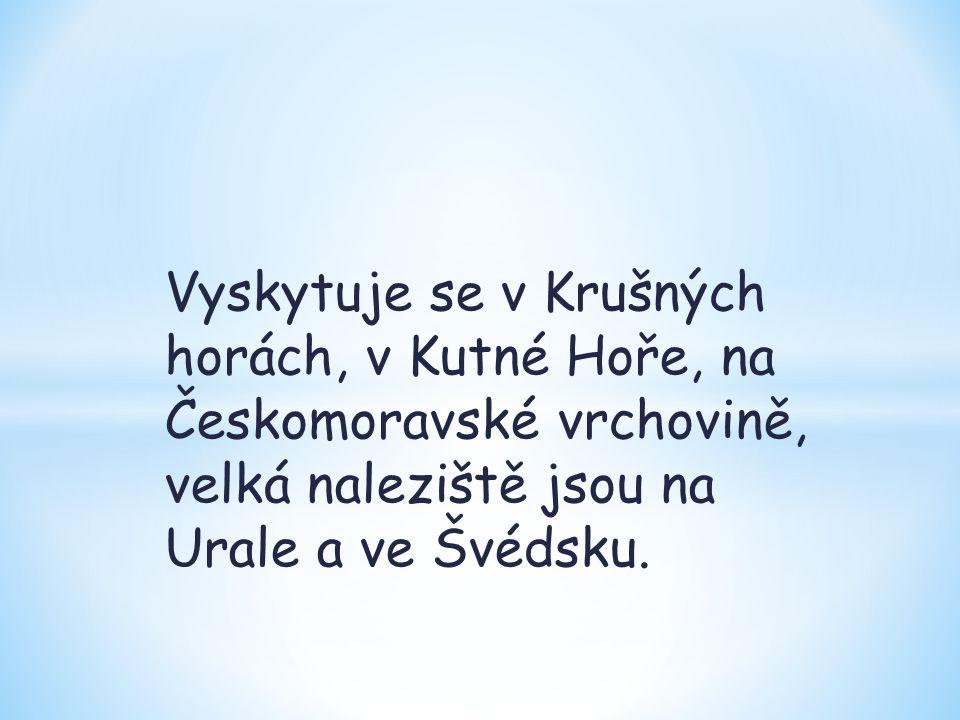 Vyskytuje se v Krušných horách, v Kutné Hoře, na Českomoravské vrchovině, velká naleziště jsou na Urale a ve Švédsku.