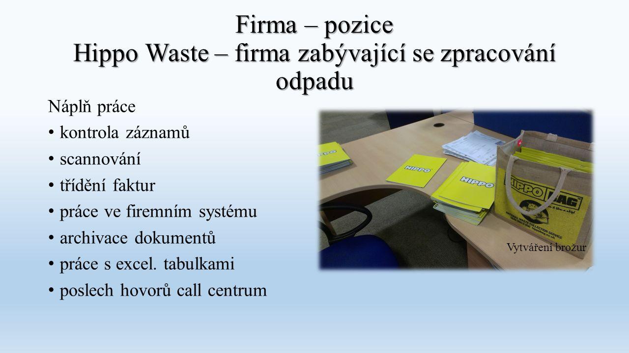 Firma – pozice Hippo Waste – firma zabývající se zpracování odpadu Náplň práce kontrola záznamů scannování třídění faktur práce ve firemním systému ar
