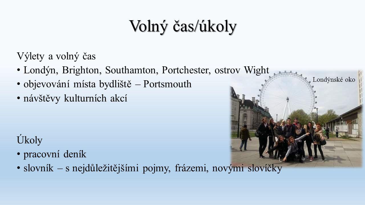 Volný čas/úkoly Výlety a volný čas Londýn, Brighton, Southamton, Portchester, ostrov Wight objevování místa bydliště – Portsmouth návštěvy kulturních
