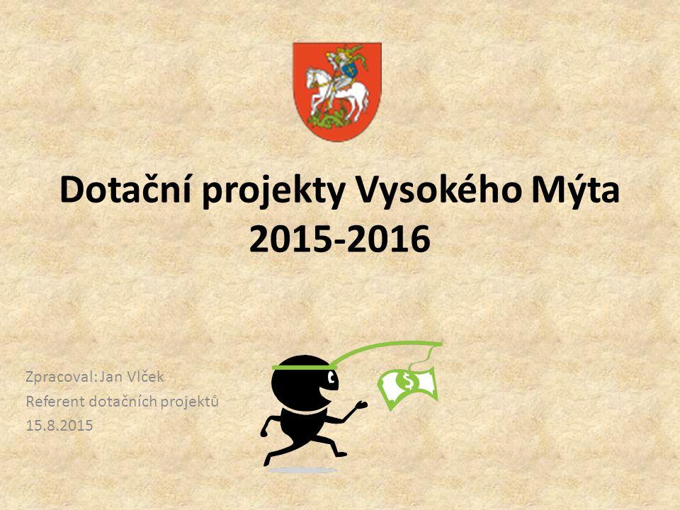 Dotační projekty Vysokého Mýta 2015-2016 Zpracoval: Jan Vlček Referent dotačních projektů 15.8.2015