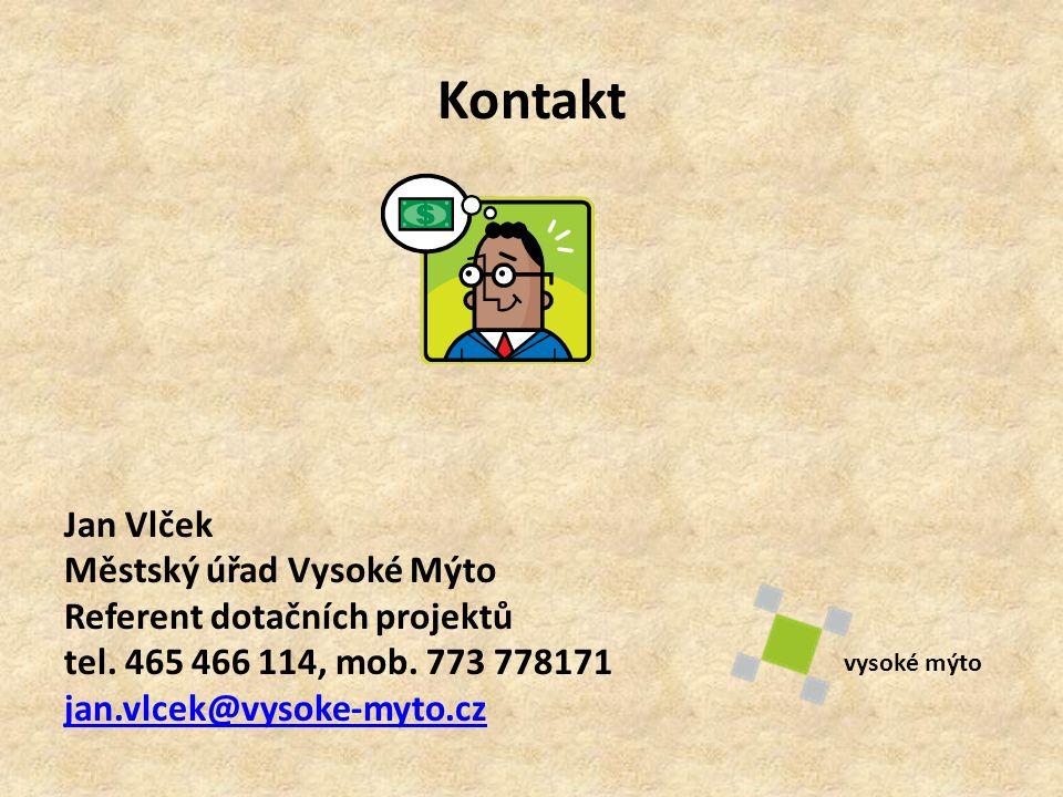 Kontakt Jan Vlček Městský úřad Vysoké Mýto Referent dotačních projektů tel. 465 466 114, mob. 773 778171 jan.vlcek@vysoke-myto.cz vysoké mýto