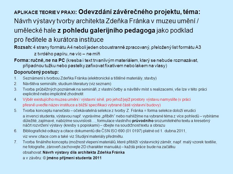APLIKACE TEORIE V PRAXI : Odevzdání závěrečného projektu, téma: Návrh výstavy tvorby architekta Zdeňka Fránka v muzeu umění / umělecké hale z pohledu