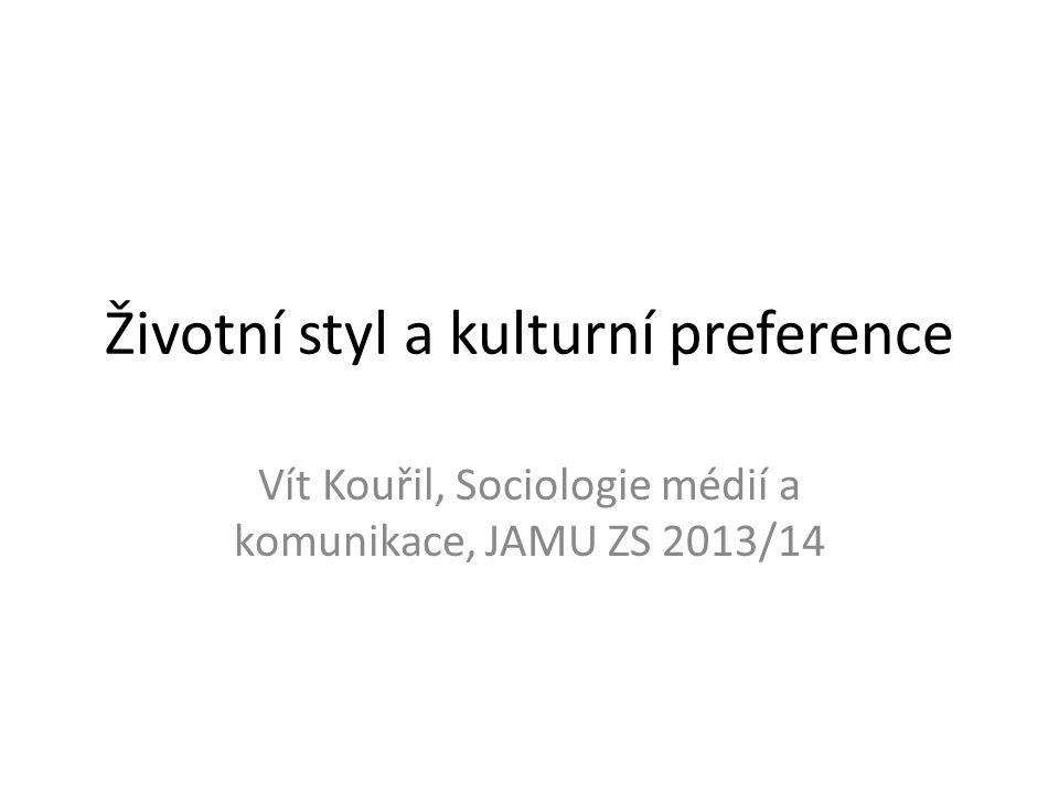 Životní styl a kulturní preference Vít Kouřil, Sociologie médií a komunikace, JAMU ZS 2013/14