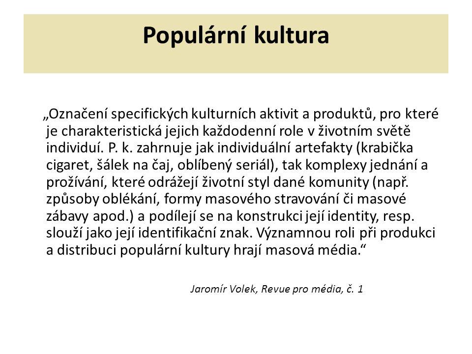 """Populární kultura """"Označení specifických kulturních aktivit a produktů, pro které je charakteristická jejich každodenní role v životním světě individuí."""