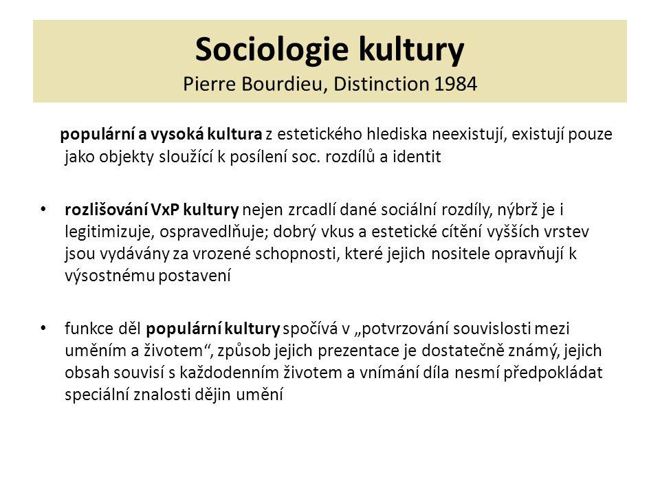 Sociologie kultury Pierre Bourdieu, Distinction 1984 populární a vysoká kultura z estetického hlediska neexistují, existují pouze jako objekty sloužící k posílení soc.