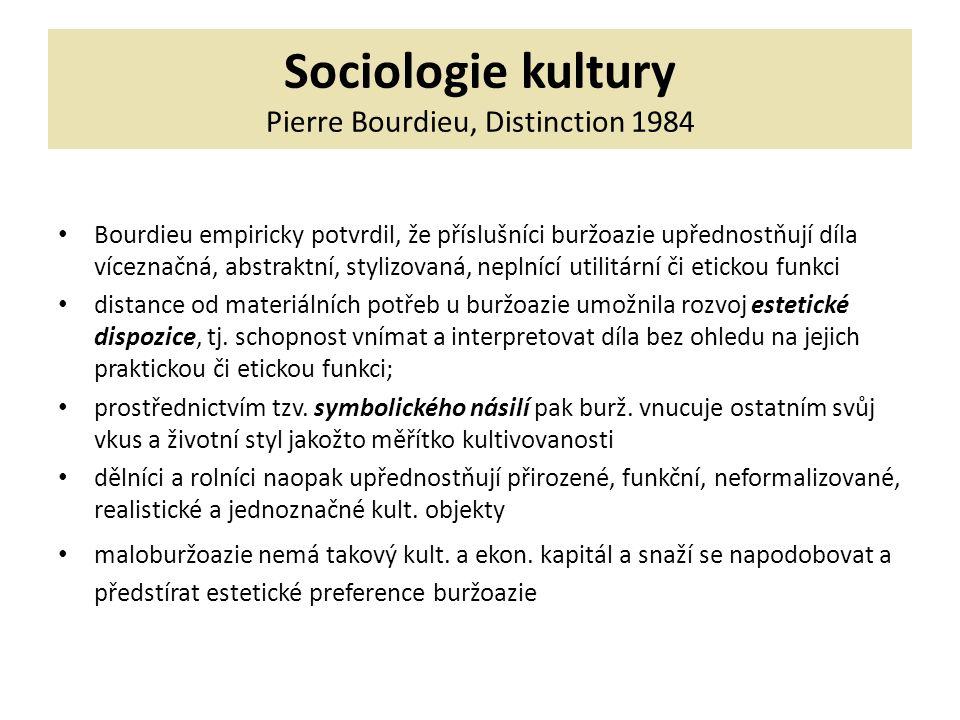 Sociologie kultury Pierre Bourdieu, Distinction 1984 Bourdieu empiricky potvrdil, že příslušníci buržoazie upřednostňují díla víceznačná, abstraktní, stylizovaná, neplnící utilitární či etickou funkci distance od materiálních potřeb u buržoazie umožnila rozvoj estetické dispozice, tj.