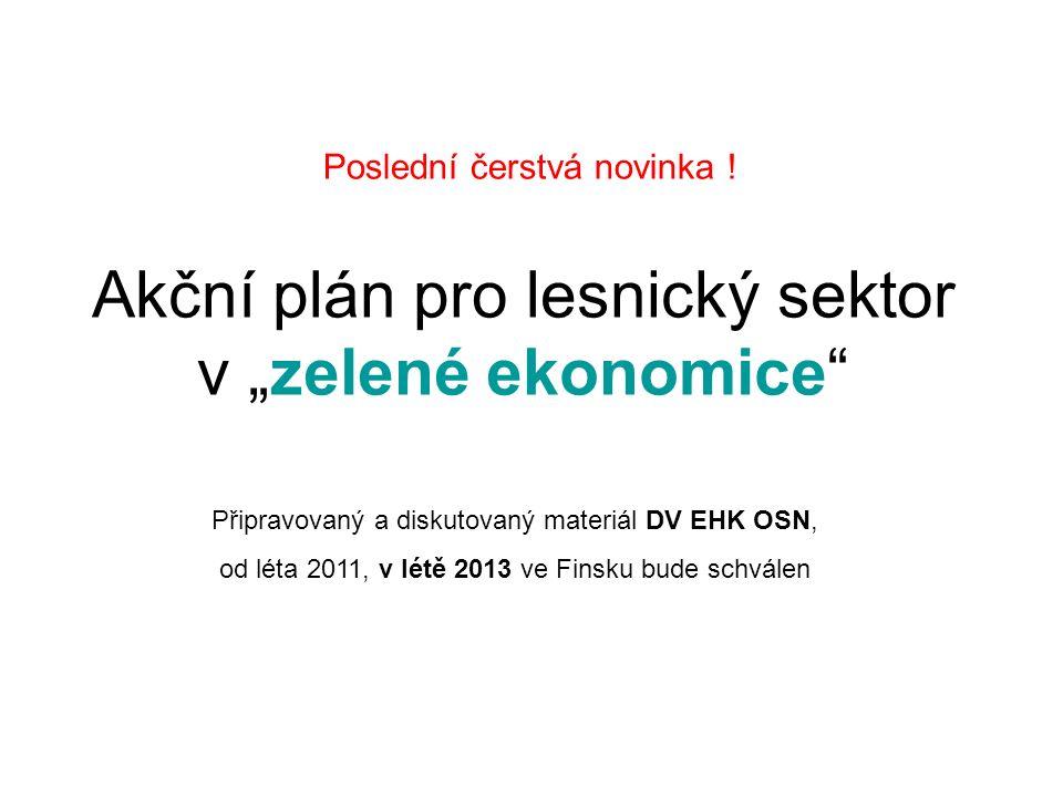 """Akční plán pro lesnický sektor v """"zelené ekonomice"""" Připravovaný a diskutovaný materiál DV EHK OSN, od léta 2011, v létě 2013 ve Finsku bude schválen"""