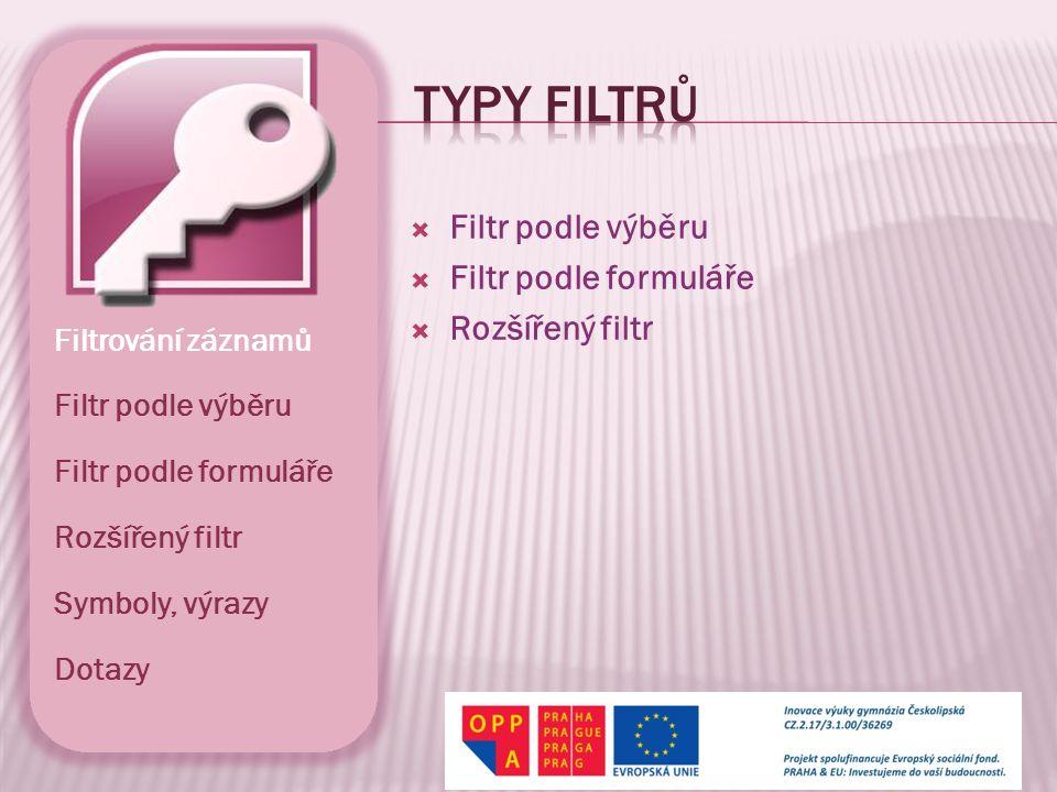  Filtr podle výběru  Filtr podle formuláře  Rozšířený filtr Filtrování záznamů Filtr podle výběru Filtr podle formuláře Rozšířený filtr Symboly, vý