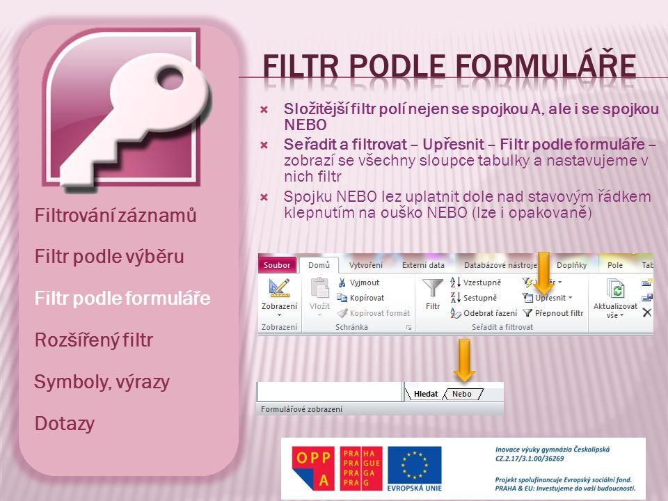  Složitější filtr polí nejen se spojkou A, ale i se spojkou NEBO  Seřadit a filtrovat – Upřesnit – Filtr podle formuláře – zobrazí se všechny sloupc